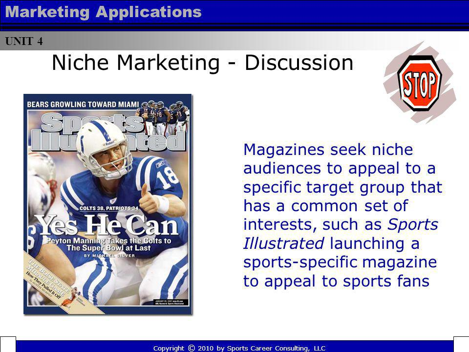 UNIT 4 Marketing Applications Magazines seek niche audiences to appeal to a specific target group that has a common set of interests, such as Sports I