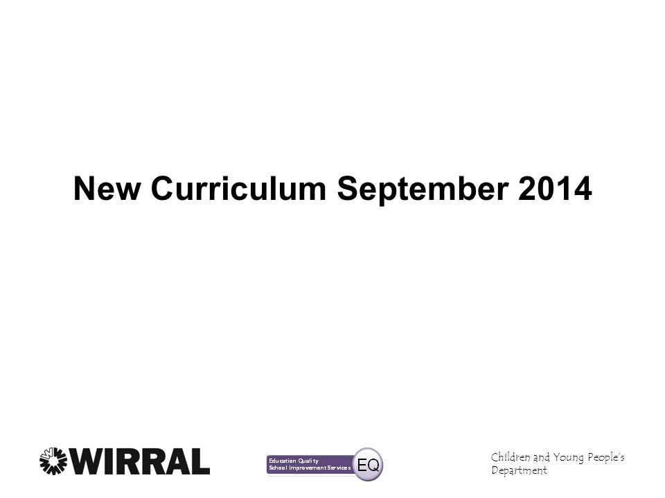 Children and Young Peoples Department New Curriculum September 2014