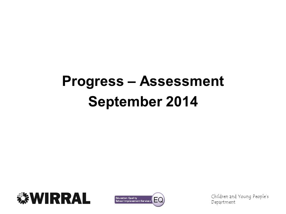 Children and Young Peoples Department Progress – Assessment September 2014
