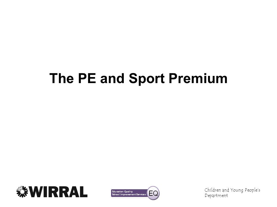 Children and Young Peoples Department The PE and Sport Premium