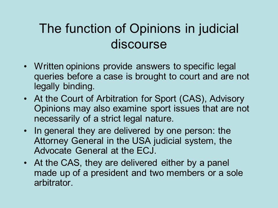The function of Opinions in judicial discourse Written opinions provide answers to specific legal queries before a case is brought to court and are no