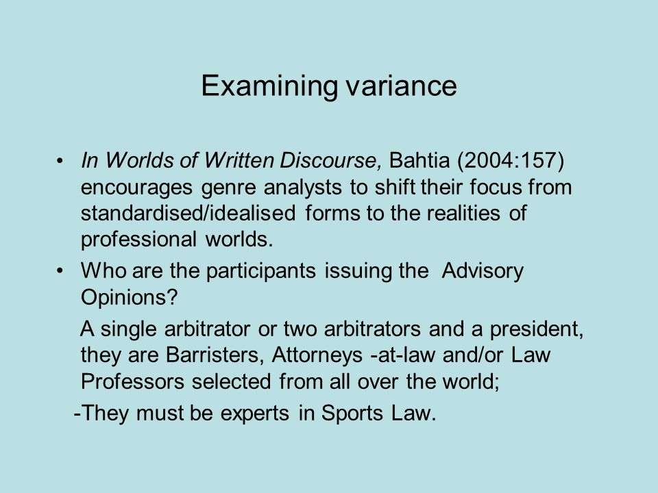 Examining variance In Worlds of Written Discourse, Bahtia (2004:157) encourages genre analysts to shift their focus from standardised/idealised forms