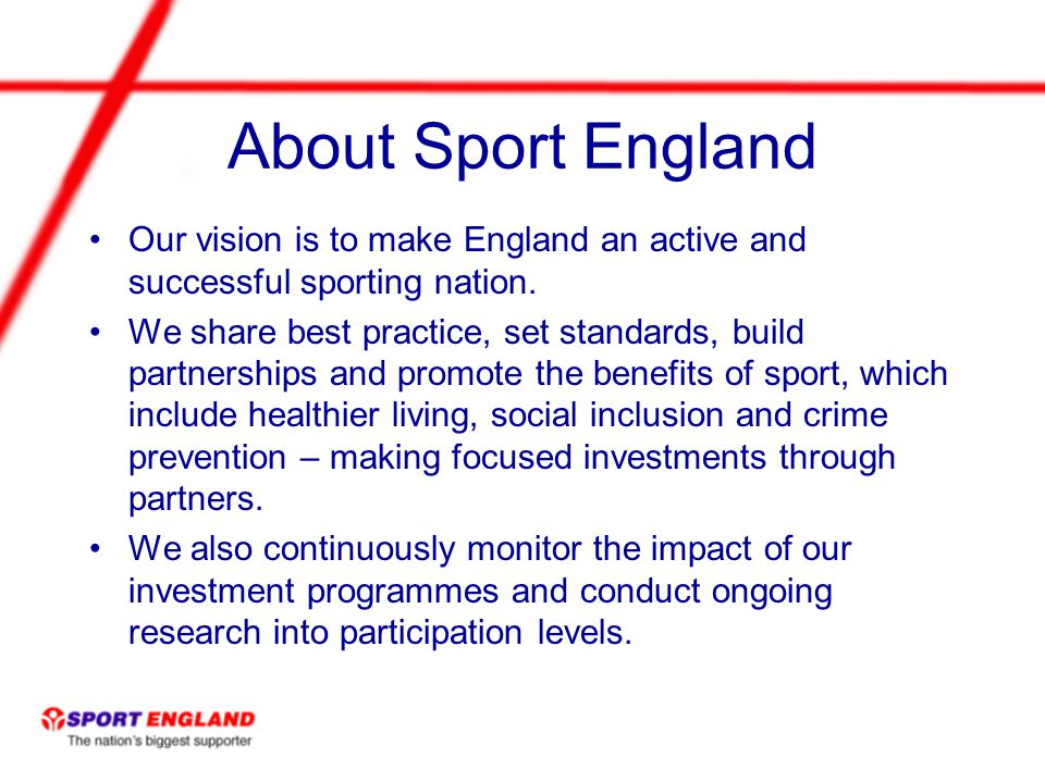 About Sport England Our vision is to make England an active and successful sporting nation.