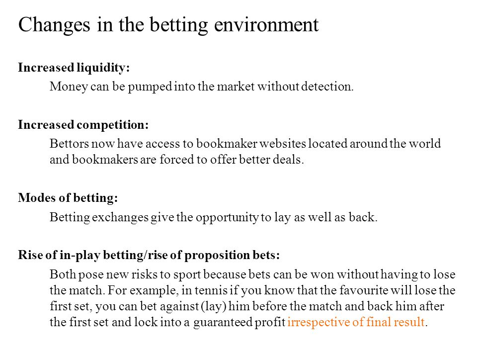 Changes in the betting environment Increased liquidity: Money can be pumped into the market without detection.