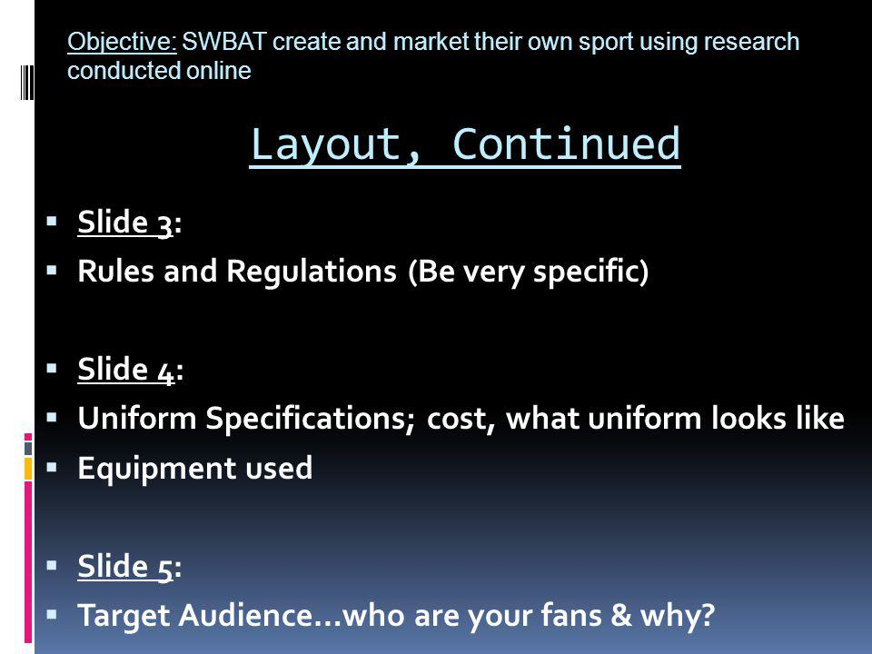 Layout, Continued Slide 3: Rules and Regulations (Be very specific) Slide 4: Uniform Specifications; cost, what uniform looks like Equipment used Slid