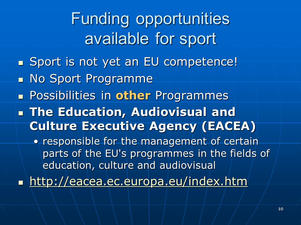 10 Funding opportunities available for sport Sport is not yet an EU competence.