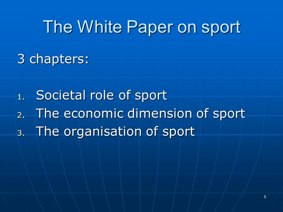 5 The White Paper on sport 3 chapters: 1.Societal role of sport 2.