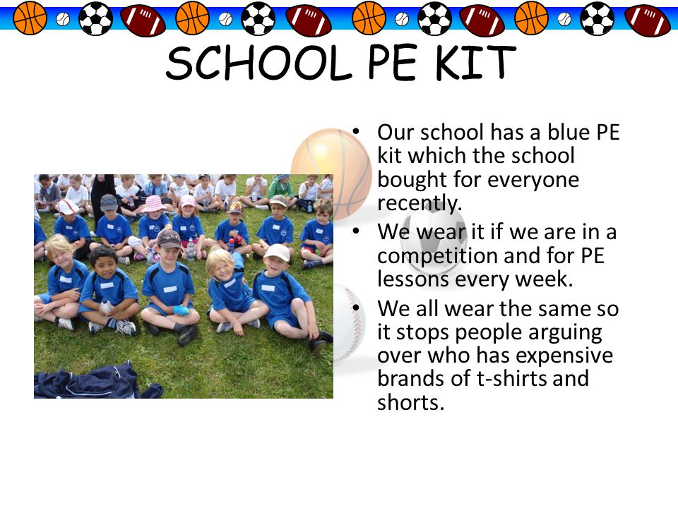 SCHOOL PE KIT Our school has a blue PE kit which the school bought for everyone recently.