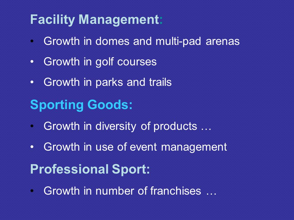 Facility Management: Growth in domes and multi-pad arenas Growth in golf courses Growth in parks and trails Sporting Goods: Growth in diversity of pro