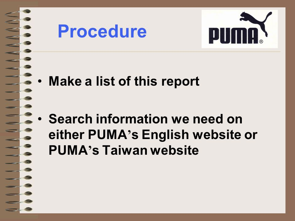 Procedure Make a list of this report Search information we need on either PUMA s English website or PUMA s Taiwan website