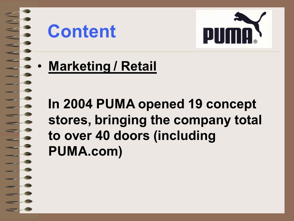 Content Marketing / Retail In 2004 PUMA opened 19 concept stores, bringing the company total to over 40 doors (including PUMA.com)