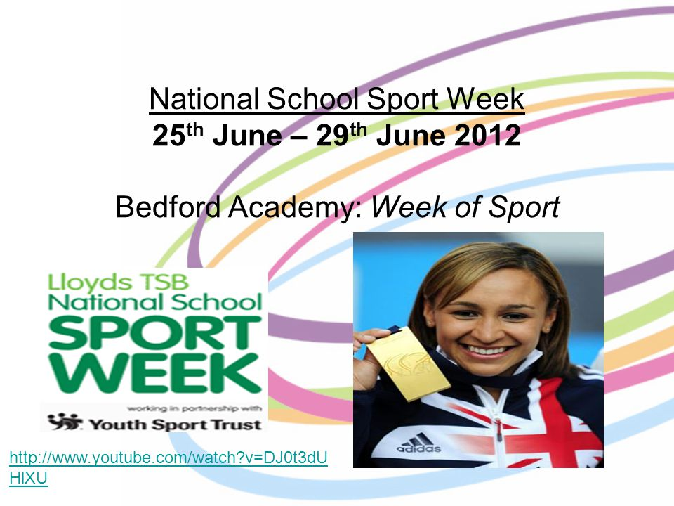National School Sport Week 25 th June – 29 th June 2012 Bedford Academy: Week of Sport http://www.youtube.com/watch v=DJ0t3dU HlXU
