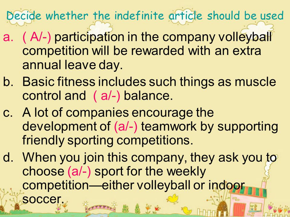 Decide whether the indefinite article should be used a.( A/-) participation in the company volleyball competition will be rewarded with an extra annua