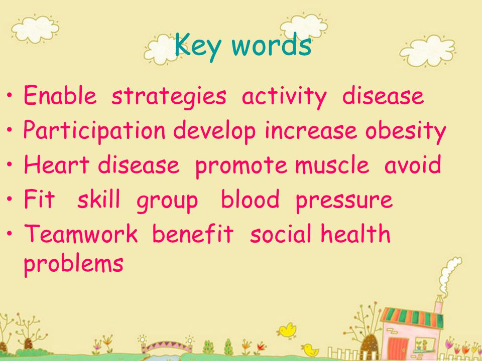 Key words Enable strategies activity disease Participation develop increase obesity Heart disease promote muscle avoid Fit skill group blood pressure