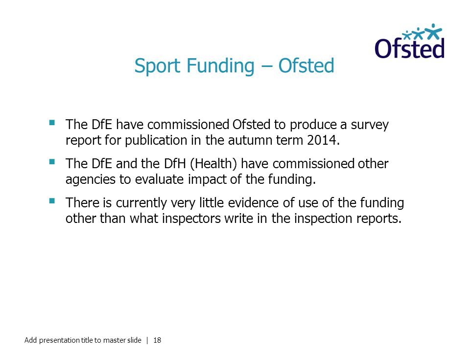 Sport Funding – Ofsted The DfE have commissioned Ofsted to produce a survey report for publication in the autumn term 2014. The DfE and the DfH (Healt