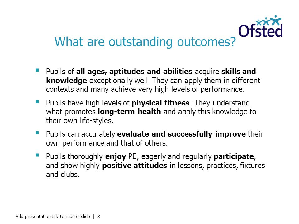 What are outstanding outcomes? Pupils of all ages, aptitudes and abilities acquire skills and knowledge exceptionally well. They can apply them in dif