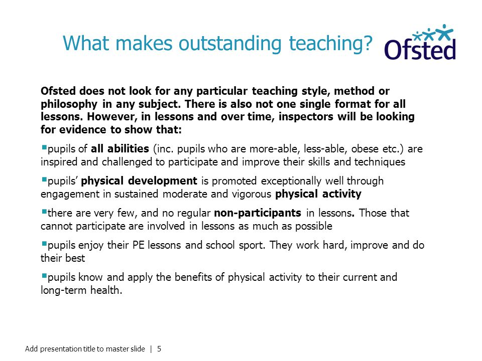 What makes outstanding teaching? Ofsted does not look for any particular teaching style, method or philosophy in any subject. There is also not one si