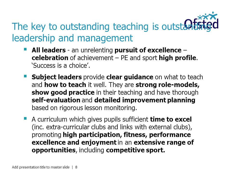 The key to outstanding teaching is outstanding leadership and management All leaders - an unrelenting pursuit of excellence – celebration of achieveme