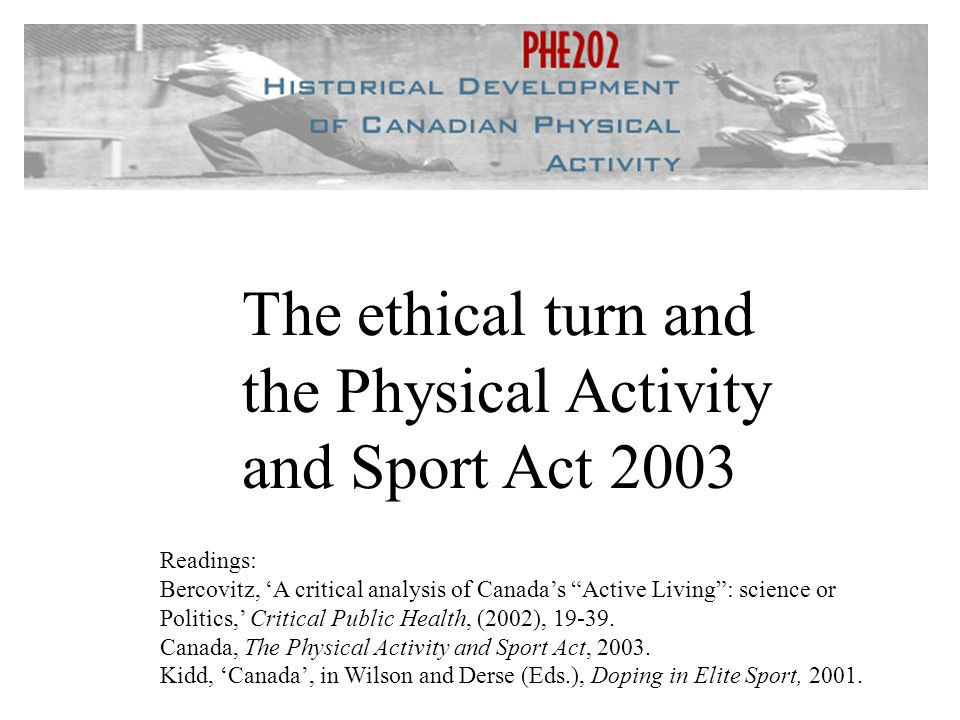 Readings: Bercovitz, A critical analysis of Canadas Active Living: science or Politics, Critical Public Health, (2002), 19-39. Canada, The Physical Ac