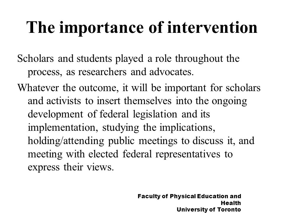 Faculty of Physical Education and Health University of Toronto The importance of intervention Scholars and students played a role throughout the proce