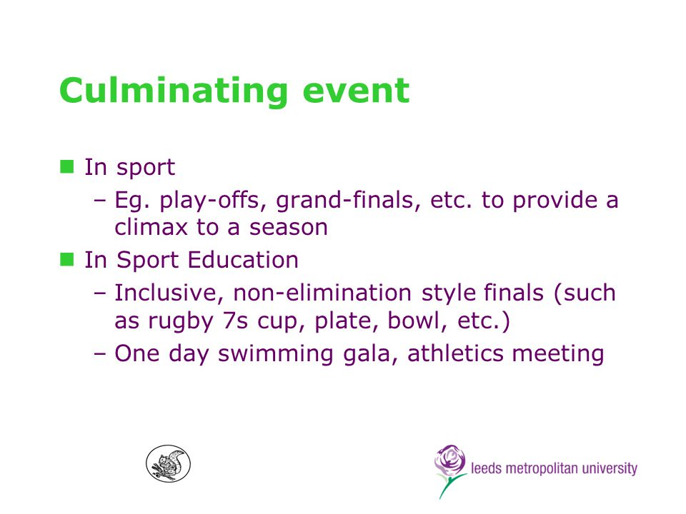 Culminating event In sport –Eg. play-offs, grand-finals, etc.
