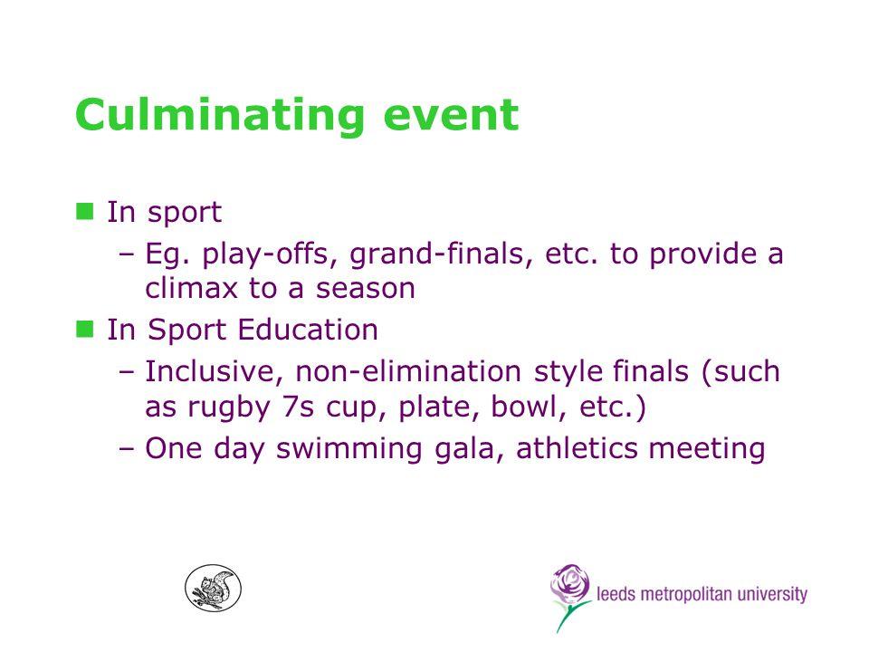 Culminating event In sport –Eg. play-offs, grand-finals, etc.