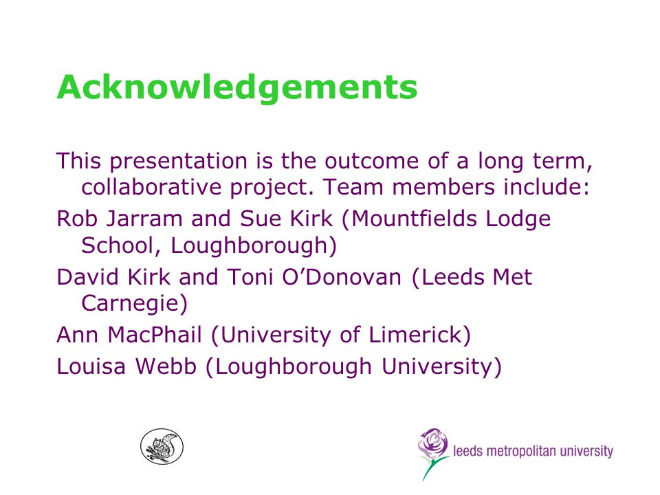 Acknowledgements This presentation is the outcome of a long term, collaborative project.