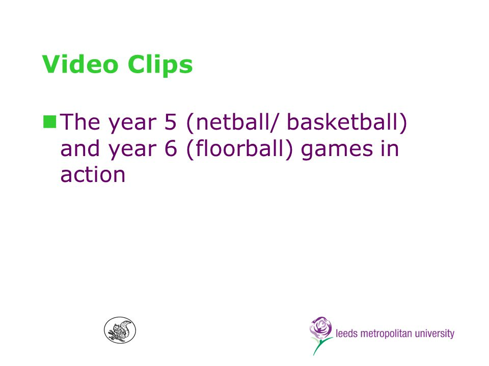 Video Clips The year 5 (netball/ basketball) and year 6 (floorball) games in action