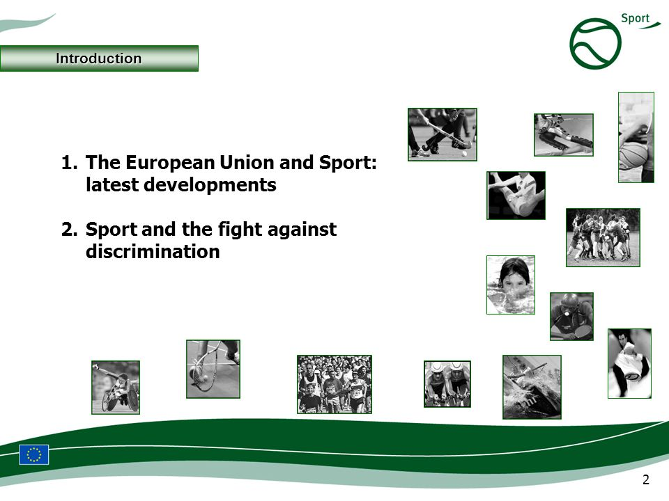2 1.The European Union and Sport: latest developments 2.Sport and the fight against discrimination Introduction