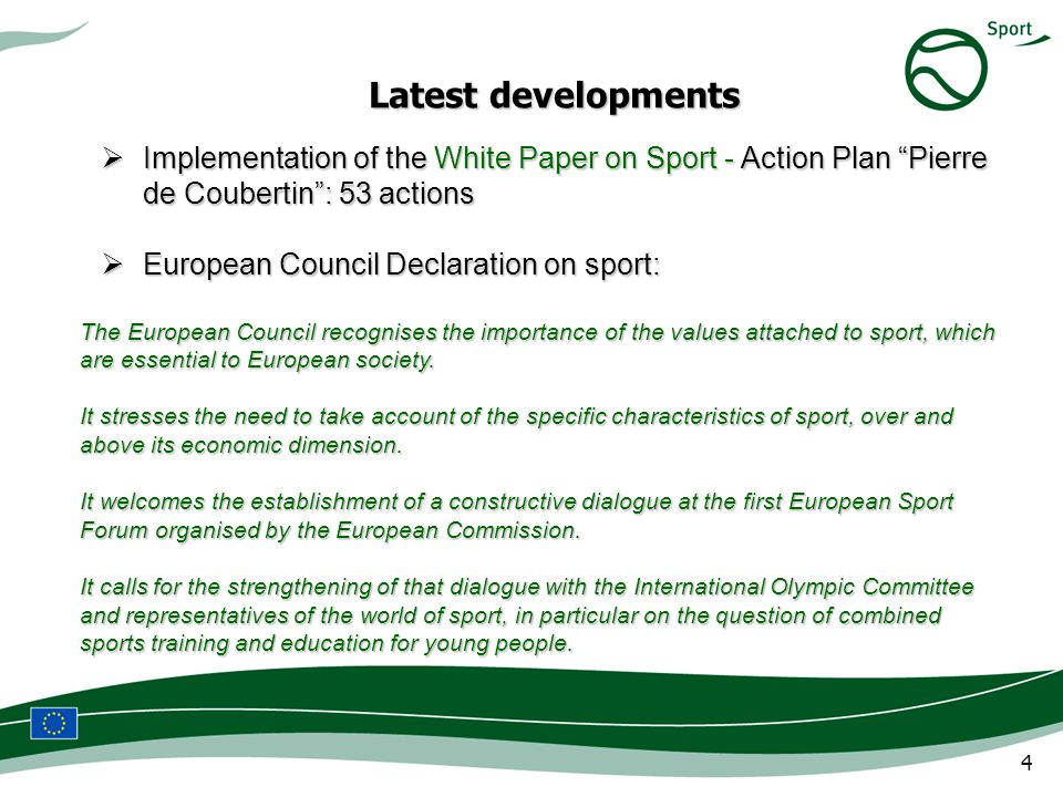 4 Latest developments Implementation of the White Paper on Sport - Action Plan Pierre de Coubertin: 53 actions Implementation of the White Paper on Sp