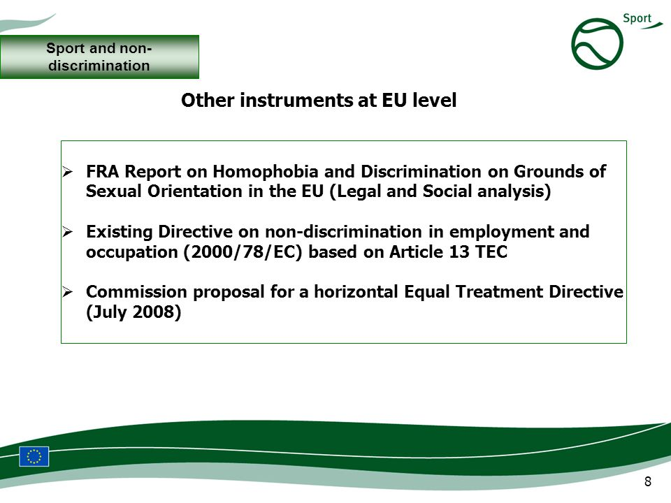 8 FRA Report on Homophobia and Discrimination on Grounds of Sexual Orientation in the EU (Legal and Social analysis) Existing Directive on non-discrim