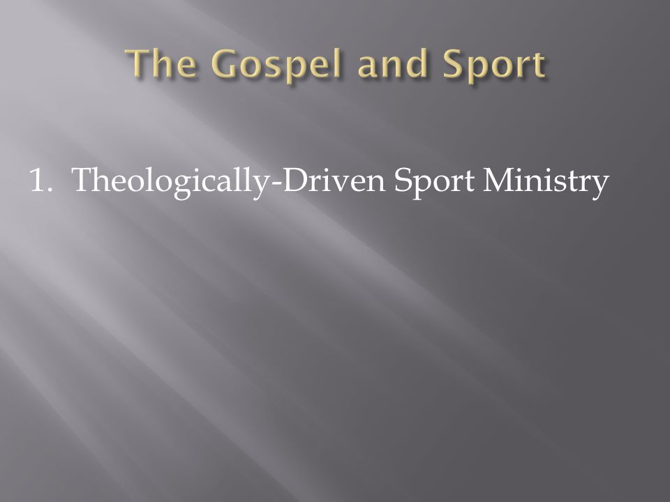 1. Theologically-Driven Sport Ministry