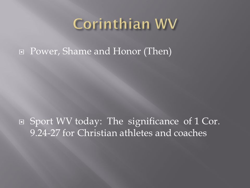 Power, Shame and Honor (Then) Sport WV today: The significance of 1 Cor.