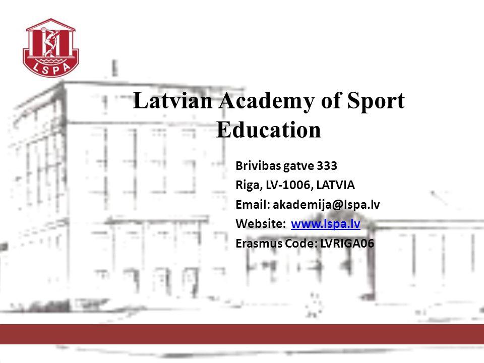 Brivibas gatve 333 Riga, LV-1006, LATVIA Email: akademija@lspa.lv Website: www.lspa.lvwww.lspa.lv Erasmus Code: LVRIGA06 Latvian Academy of Sport Educ