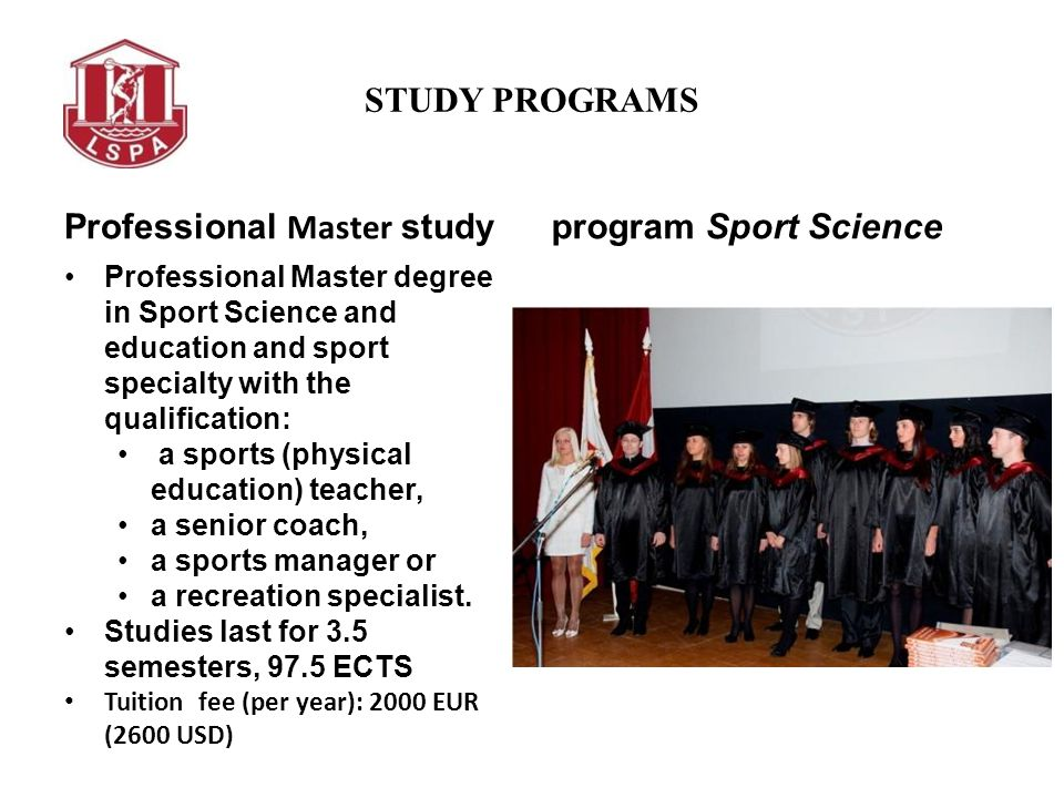 STUDY PROGRAMS Professional Master study Professional Master degree in Sport Science and education and sport specialty with the qualification: a sport