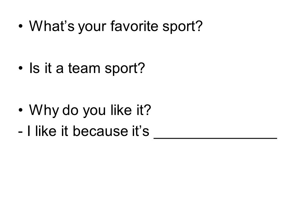 Whats your favorite sport? Is it a team sport? Why do you like it? - I like it because its _______________