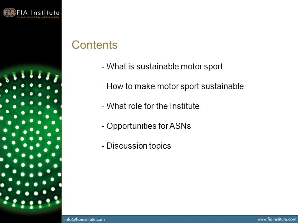 Contents - What is sustainable motor sport - How to make motor sport sustainable - What role for the Institute - Opportunities for ASNs - Discussion t