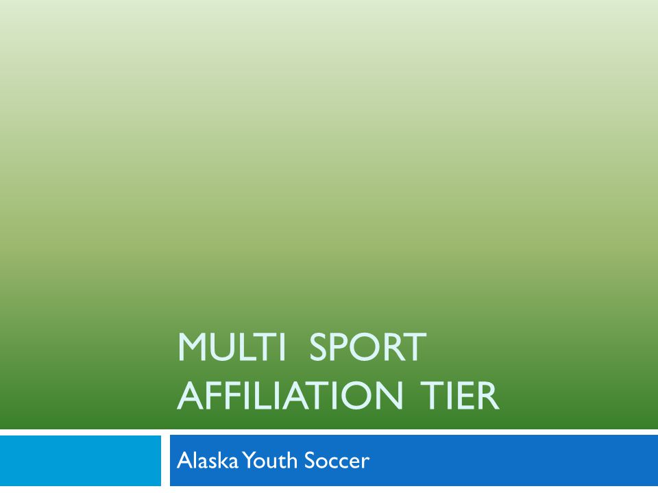 MULTI SPORT AFFILIATION TIER Alaska Youth Soccer