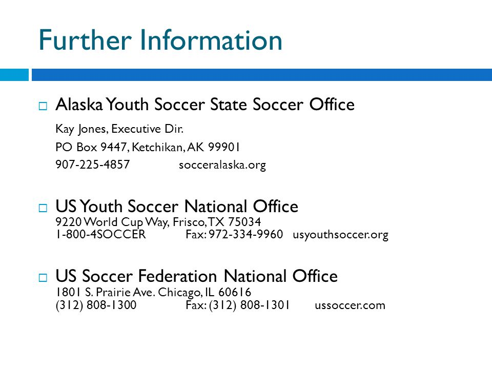 Further Information Alaska Youth Soccer State Soccer Office Kay Jones, Executive Dir.