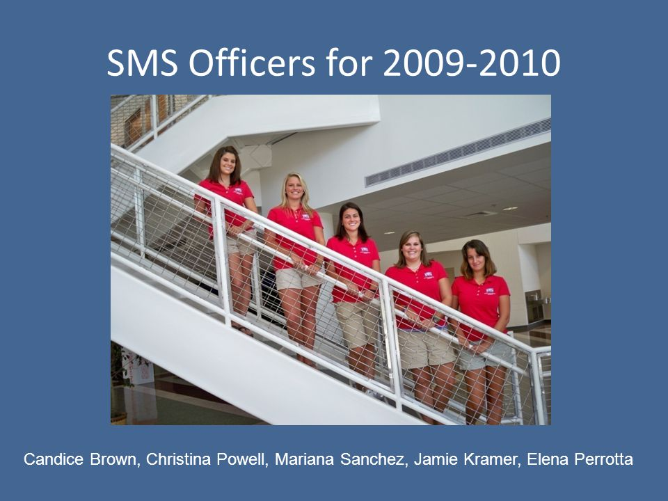 SMS Officers for 2009-2010 Candice Brown, Christina Powell, Mariana Sanchez, Jamie Kramer, Elena Perrotta