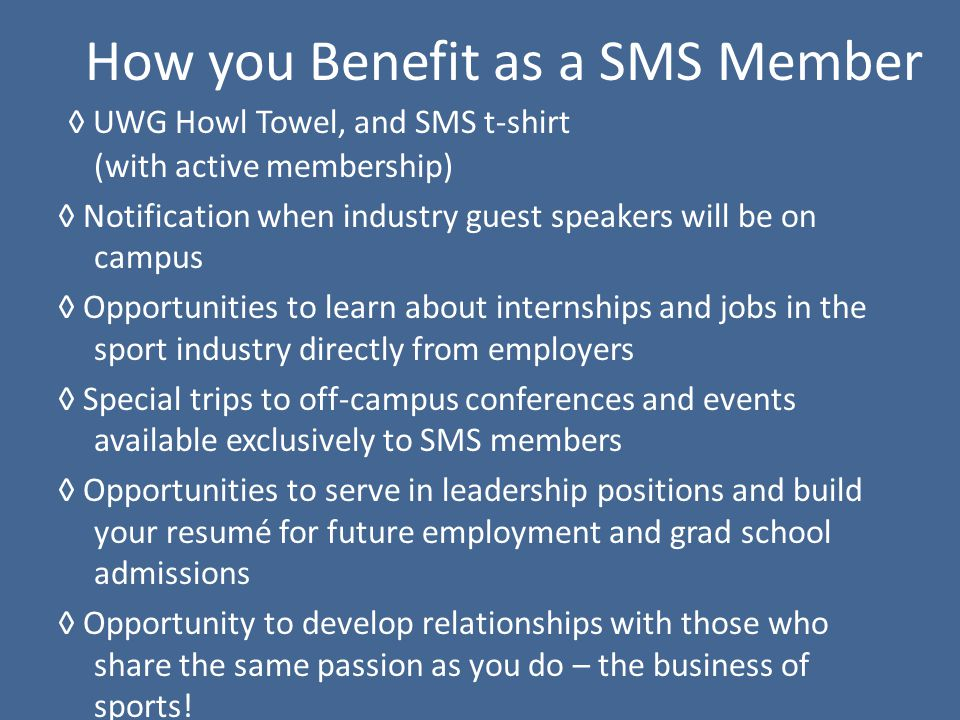 How you Benefit as a SMS Member UWG Howl Towel, and SMS t-shirt (with active membership) Notification when industry guest speakers will be on campus O