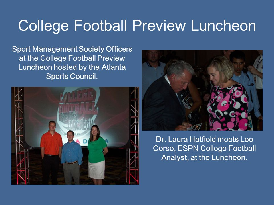 College Football Preview Luncheon Sport Management Society Officers at the College Football Preview Luncheon hosted by the Atlanta Sports Council. Dr.