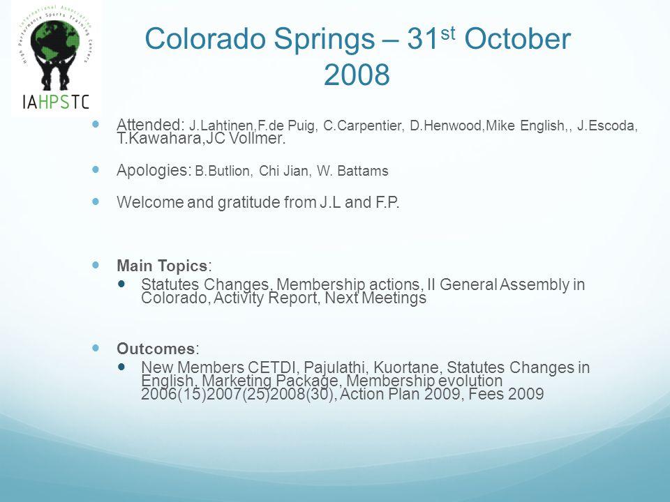 Colorado Springs – 31 st October 2008 Attended: J.Lahtinen,F.de Puig, C.Carpentier, D.Henwood,Mike English,, J.Escoda, T.Kawahara,JC Vollmer. Apologie