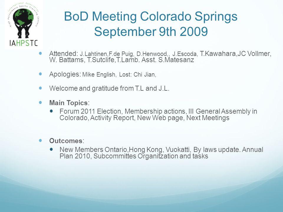 BoD Meeting Colorado Springs September 9th 2009 Attended: J.Lahtinen,F.de Puig, D.Henwood,, J.Escoda, T.Kawahara,JC Vollmer, W. Battams, T.Sutclife,T.
