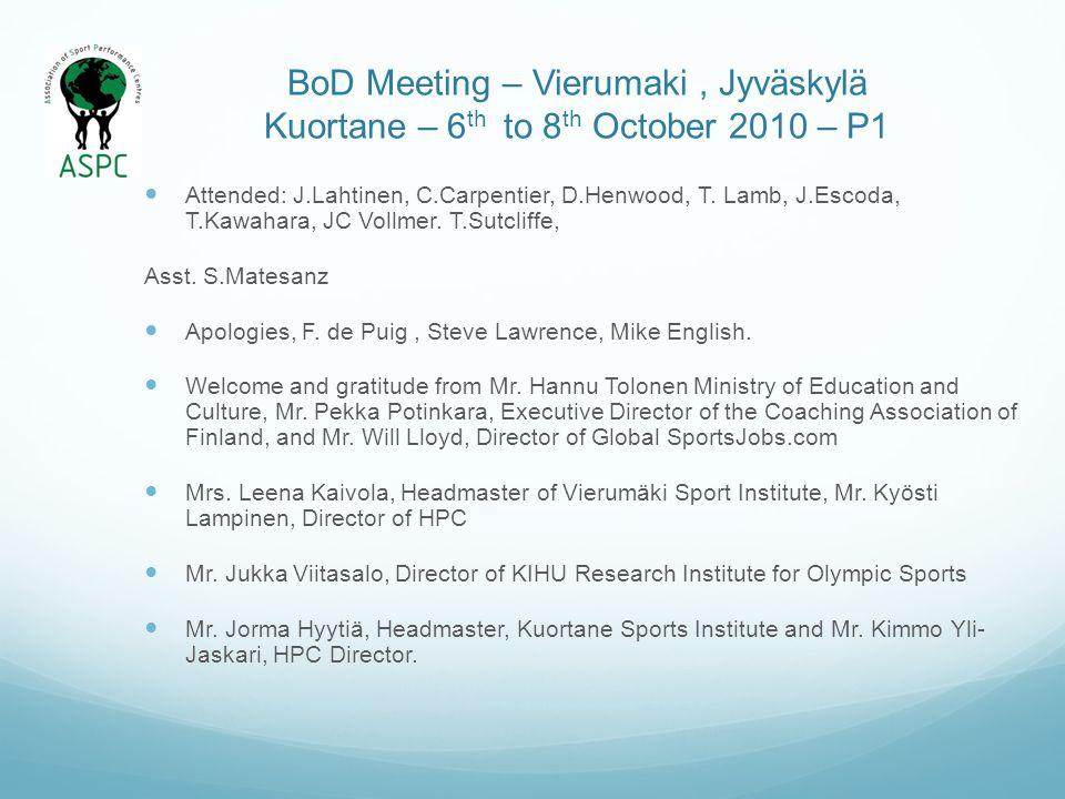 BoD Meeting – Vierumaki, Jyväskylä Kuortane – 6 th to 8 th October 2010 – P1 Attended: J.Lahtinen, C.Carpentier, D.Henwood, T. Lamb, J.Escoda, T.Kawah