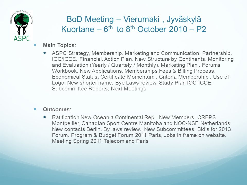 BoD Meeting – Vierumaki, Jyväskylä Kuortane – 6 th to 8 th October 2010 – P2 Main Topics: ASPC Strategy, Membership. Marketing and Communication. Part