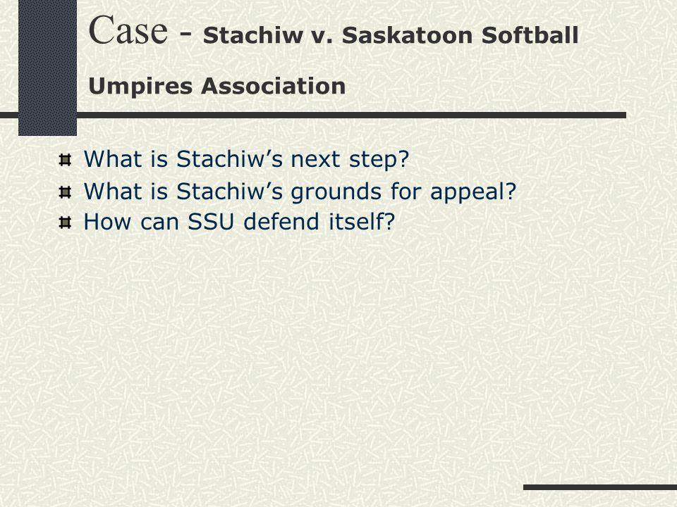 Case - Stachiw v. Saskatoon Softball Umpires Association What is Stachiws next step.