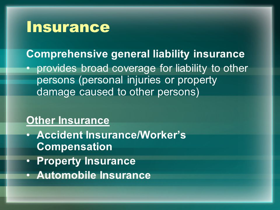 Insurance Comprehensive general liability insurance provides broad coverage for liability to other persons (personal injuries or property damage cause