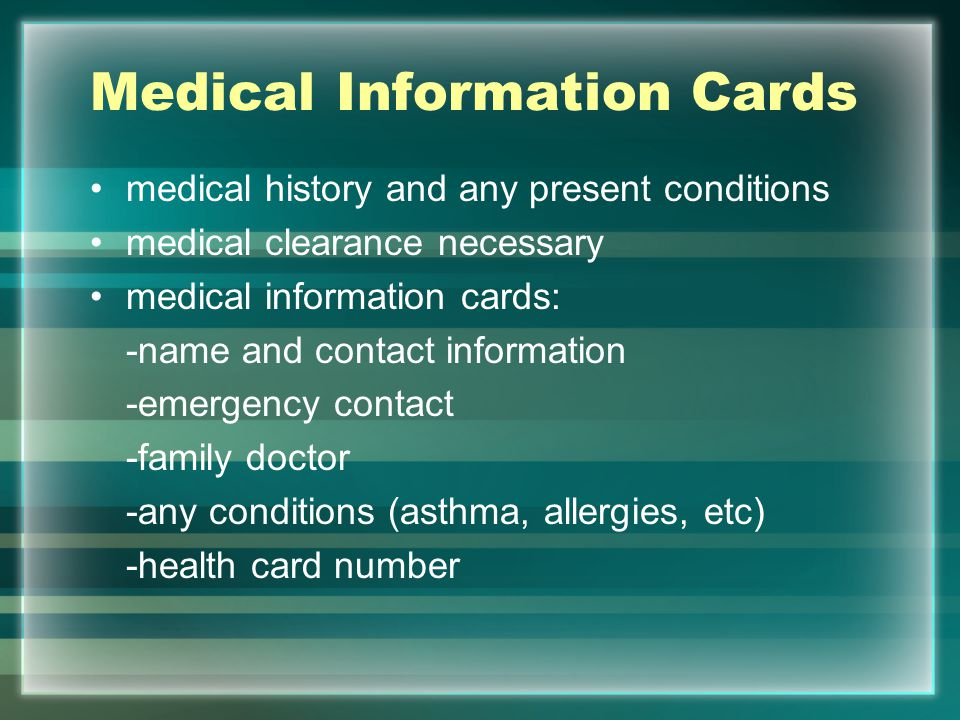 Medical Information Cards medical history and any present conditions medical clearance necessary medical information cards: -name and contact informat