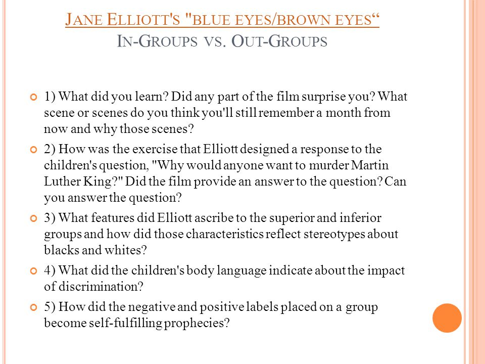 J ANE E LLIOTT S BLUE EYES / BROWN EYES J ANE E LLIOTT S BLUE EYES / BROWN EYES I N -G ROUPS VS.
